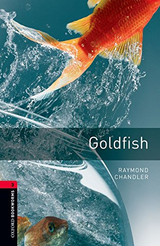 Oxford Bookworms Library: Oxford Bookworms 3. Goldfish: 1000 Headwords