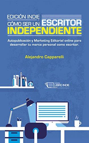 Portada del libro Edición indie. Cómo ser un escritor independiente.: Autopublicación y Marketing Editorial online para desarrollar tu marca personal como escritor.