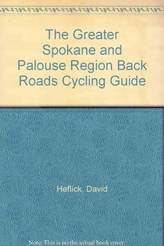 The Greater Spokane and Palouse Region Back Roads Cycling Guide by David Heflick (1998-05-02)