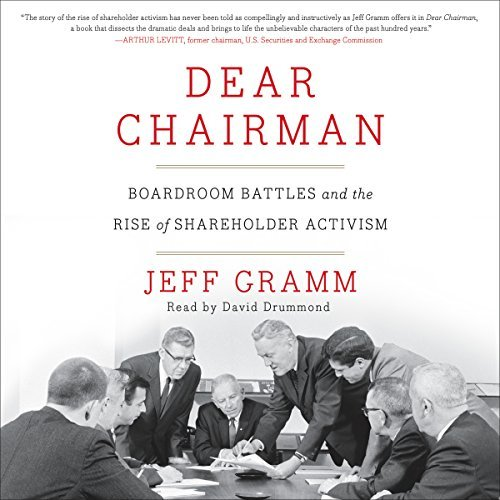 Dear Chairman: Boardroom Battles and the Rise of Shareholder Activism by Jeff Gramm (2016-02-23)