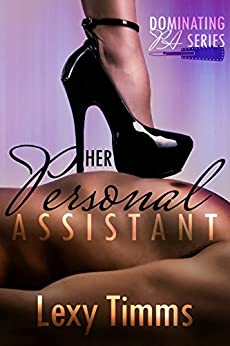 Her Personal Assistant - Part 1: Billionaire Dark Romance (Dominating PA Series) by [Timms, Lexy]