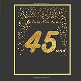 Le livre d'or de mes 45 ans: Thème black & or, livre à personnaliser pour...