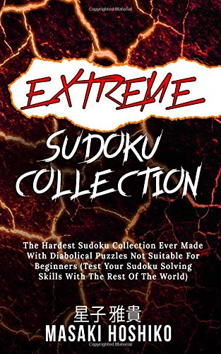 Extreme Sudoku Collection: The Hardest Sudoku Collection Ever Made With Diabolical Puzzles Not Suitable For Beginners (Test Your Sudoku Solving Skills With The Rest Of The World)