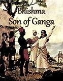 Bhishma - Son of Ganga (J. A. Joshi's Mahabharat Book 3)