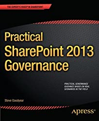 Practical SharePoint 2013 Governance (Expert's Voice in Sharepoint) by Steve Goodyear (2013-04-28)