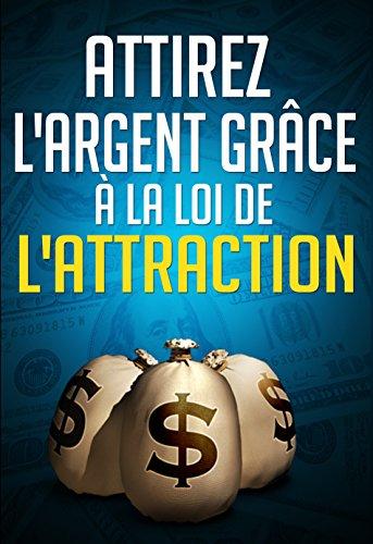 Attirez l'argent grâce à la loi de l'attraction