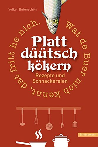 Plattdüütsch kökern: Rezepte und Schnackereien