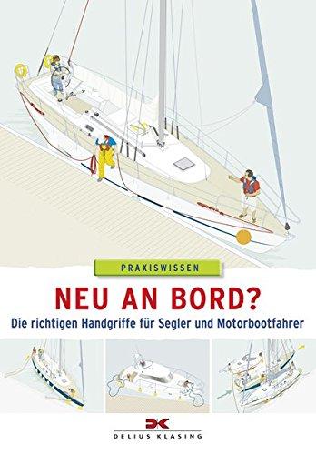 Neu an Bord?: Die richtigen Handgriffe für Segler und Motorbootfahrer