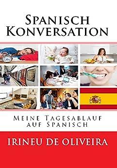 Spanisch Konversation: Meine Tagesablauf auf Spanisch (Spanish Edition)