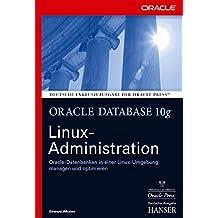 Oracle Database 10g Linux-Administration: Oracle-Datenbanken in einer Linux-Umgebung managen und optimieren