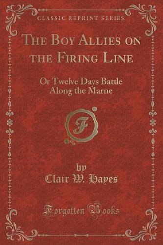 The Boy Allies on the Firing Line: Or Twelve Days Battle Along the Marne (Classic Reprint)