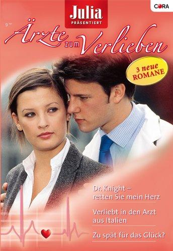 Julia Ärzte zum Verlieben Band 9: Verliebt in den Arzt aus Italien / Zu spät für das Glück? / Dr. Knight - retten Sie mein Herz /