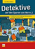 Detektive auf den Spuren von Herrn J.: 15 Fälle für 8- bis 12-jährige Bibeldetektive in Schule und Gemeinde