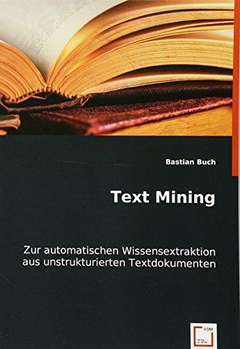 Text Mining: Zur automatischen Wissensextraktion aus unstrukturierten Textdokumenten