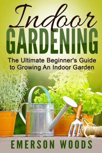 indoor-gardening-the-ultimate-beginners-guide-to-growing-an-indoor-garden-indoor-gardening-beginners