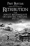 Retribution: The Soviet Reconquest of Central Ukraine, 1943 - Prit Buttar