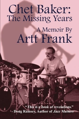 Chet Baker: The Missing Years: A Memoir by Artt Frank by Artt Frank (2013-11-06)