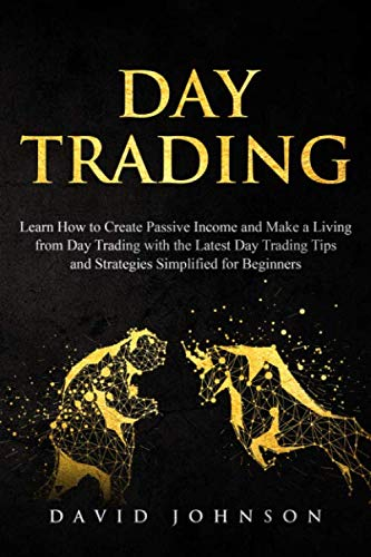 Day Trading: Learn How to Create Passive Income and Make a Living from Day Trading with the Latest Day Trading Tips and Strategies Simplified for Beginners (Online Trading, Band 2)