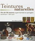 Teintures naturelles : Plus de 130 recettes expérimentées et partagées Grand teint - Petit teint