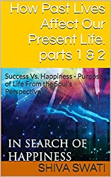 How Past Lives Affect Our Present Life. parts 1 & 2: Success Vs. Happiness - Purpose of Life From the Soul's Perspective