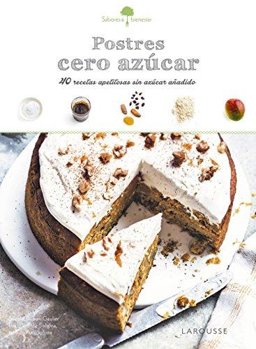 Sabores & Bienestar: Postres cero azúcar (Larousse - Libros Ilustrados/ Prácticos - Gastronomía) por Larousse Editorial