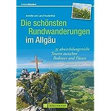 Die schönsten Rundwanderungen im Allgäu: 35 abwechslungsreiche Touren zwischen Bodensee und Füssen (Erlebnis Wandern)