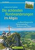 Die schönsten Rundwanderungen im Allgäu: 35 abwechslungsreiche Touren zwischen Bodensee und Füssen (Erlebnis Wandern) - Lars und Annette Freudenthal