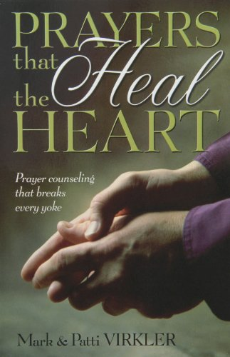 Prayers That Heal the Heart: Prayer Counseling That Breaks Every Yoke