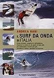 Il surf da onda in Italia. Come allenarsi, scegliere le attrezzature, imparare le manovre, da quelle di base alle più spettacolari, trovare gli spot.