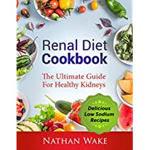 Renal Diet Cookbook: The Ultimate Guide For Healthy Kidneys: Delicious Low Sodium Recipes (English Edition)