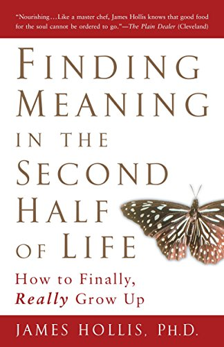 Finding Meaning in the Second Half of Life: How to Finally Really Grow Up por James (James Hollis) Hollis