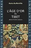 L'Âge d'or du Tibet: (XVIIe et XVIIIe siècles) (Guides Belles Lettres des civilisations t. 39)