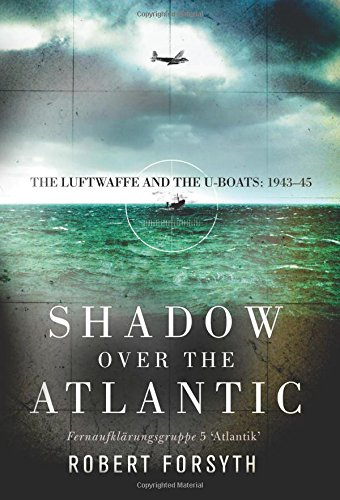 Shadow over the Atlantic: The Luftwaffe and the U-boats: 1943–45 por Robert Forsyth