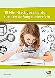 10 Mini-Sachgeschichten für den Anfangsunterricht: Interaktive Vorlesegeschichten - weiterführende Materialien - lehrplanrelevante Themen (1. und 2. Klasse)