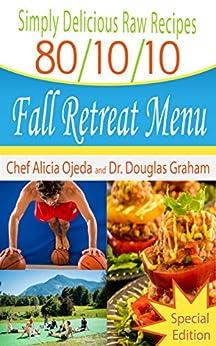 Simply Delicious Raw Recipes: 80/10/10 Fall Retreat Menu - Special Edition (80/10/10 Raw Food Recipes) (English Edition) de [Ojeda, Alicia, Craine, Katy, Graham, Douglas]
