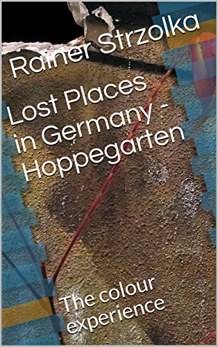 Lost Places in Germany - Hoppegarten: The colour experience (English Edition)