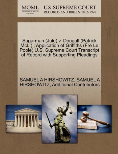 Sugarman (Jule) v. Dougall (Patrick McL.) ; Application of Griffiths (Fre Le Poole) U.S. Supreme Court Transcript of Record with Supporting Pleadings