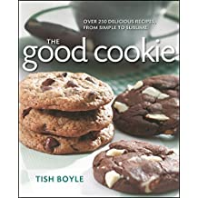 The Good Cookie: Over 250 delicious recipes, from simple to sublime by Tish Boyle (2011-09-23)