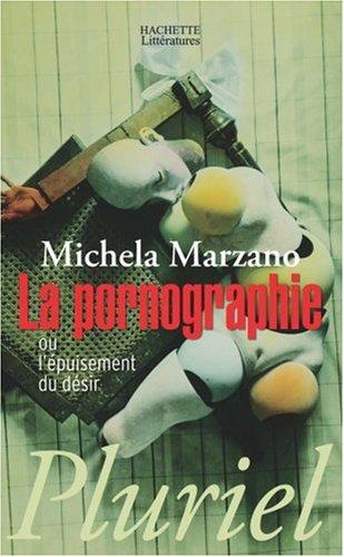 La pornographie ou l'épuisement du désir par Maria Michela Marzano-Parisoli