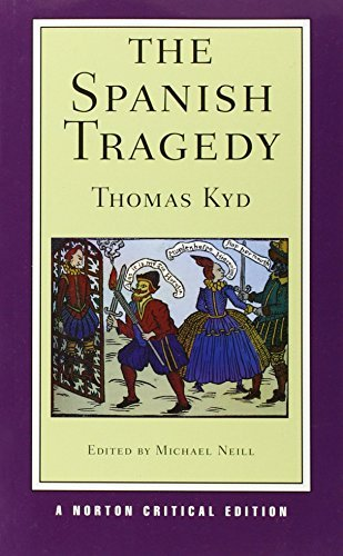 The Spanish Tragedy (Norton Critical Editions) by Thomas Kyd (2013-10-29)