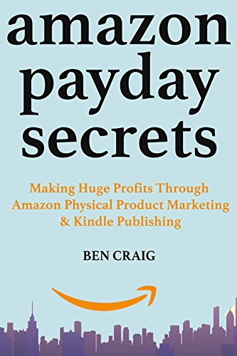 Amazon Payday Secrets (Make Money with Amazon 2018): How to Earn Money at Home with Amazon Physical Product Marketing & Kindle Publishing