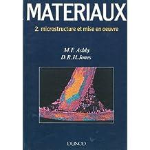 Matériaux  Tome 02 : Materiaux, Microstructure et mise en oeuvre