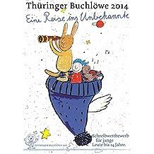 Thüringer Buchlöwe / Eine Reise ins Unbekannte: Thüringer Buchlöwe 2014 - 10. Jahrgang. Auswahl der Beiträge