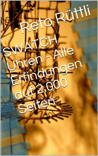 SWATCH Uhren - Alle Erfindungen auf 2.000 Seiten