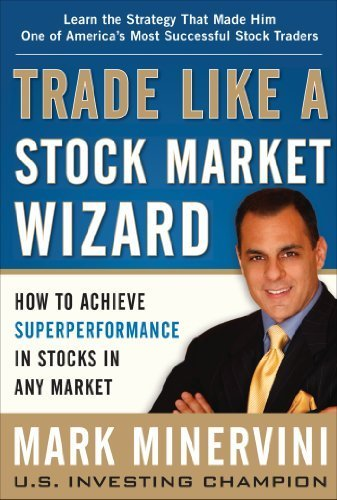 Trade Like a Stock Market Wizard: How to Achieve Super Performance in Stocks in Any Market by Minervini, Mark (2013) Hardcover