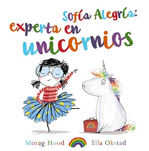 Sofía Alegría: experta en unicornios (Primeros Lectores (1-5 Años) - Álbum Ilustrado)