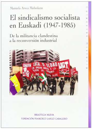 El sindicalismo socialista en Euskadi (1947-1985): De la militancia clandestina a la reconversión industrial (Historia Biblioteca Nueva)