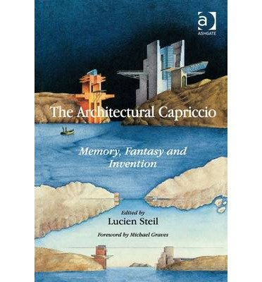 [(The Architectural Capriccio: Memory, Fantasy and Invention )] [Author: Lucien Steil] [Dec-2013]