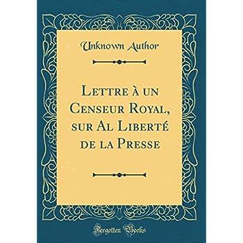 Lettre À Un Censeur Royal, Sur Al Liberté de la Presse (Classic Reprint)