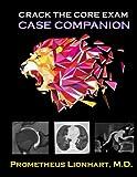 Crack the Core Exam: Case Companion